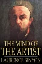 The Mind of the Artist ebook by Laurence Binyon,George Clausen