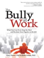 The Bully at Work - What You Can Do to Stop the Hurt and Reclaim Your Dignity on the Job ebook by Sourcebooks