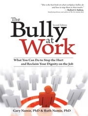 The Bully at Work - What You Can Do to Stop the Hurt and Reclaim Your Dignity on the Job ebook by Kobo.Web.Store.Products.Fields.ContributorFieldViewModel
