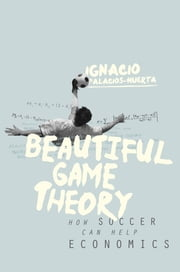 Beautiful Game Theory - How Soccer Can Help Economics ebook by Ignacio Palacios-Huerta