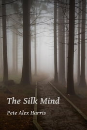 The Silk Mind ebook by Pete Alex Harris
