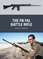 The FN FAL Battle Rifle ebook by Robert Cashner,Steve Noon