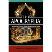 The Apocrypha: Including Books from the Ethiopic Bible ebook by Lumpkin, Joseph B.