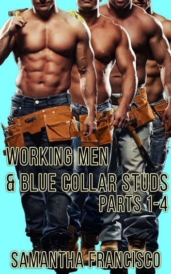 Blue Collar Studs & Working Men, Parts 1-4 ebook by Samantha Francisco