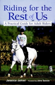 Riding for the Rest of Us - A Practical Guide for Adult Riders ebook by Jessica Jahiel