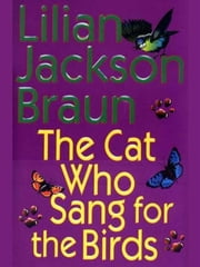 The Cat Who Sang for the Birds ebook by Lilian Jackson Braun