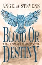 Blood Or Destiny ebook by Angela Stevens
