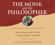 The Monk and the Philosopher - A Father and Son Discuss the Meaning of Life audiobook by Jean-Francois Revel, David Shaw-Parker