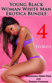 Young Black Woman White Man Erotica Bundle 4 Stories ebook by Remember Nikki Pink,Tawnya Freeman