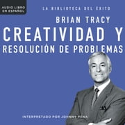 Creatividad y resolución de problemas audiobook by Brian Tracy
