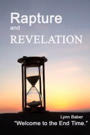 Rapture and Revelation: Welcome to the End Time ebook by Lynn Baber