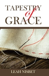 Tapestry of Grace ebook by LEAH NISBET