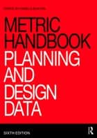 Metric Handbook - Planning and Design Data ebook by Pamela Buxton