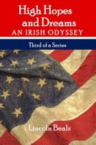 High Hopes and Dreams - An Irish Odyssey ebook by Lincoln Beals