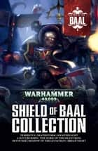 Shield of Baal Collection ebook by Andy Smillie, Braden Campbell, Guy Haley,...