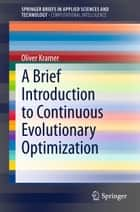 A Brief Introduction to Continuous Evolutionary Optimization ebook by Oliver Kramer