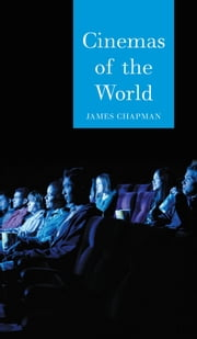 Cinemas of the World - Film and Society from 1895 to the Present ebook by James Chapman