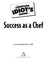 The Complete Idiot's Guide to Success as a Chef ebook by Leslie Bilderback CMB