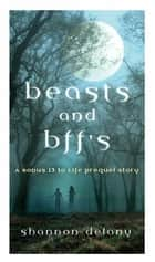 Beasts and BFFs - A Bonus 13 to Life Prequel Story ebook by Shannon Delany