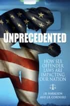 Unprecedented - How Sex Offender Laws Are Impacting Our Nation ebook by J.B. Haralson,J.R. Cordeiro
