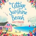 The Cottage on Sunshine Beach audiobook by Holly Martin