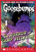 Classic Goosebumps #9: The Horror at Camp Jellyjam ebook by R.l. Stine