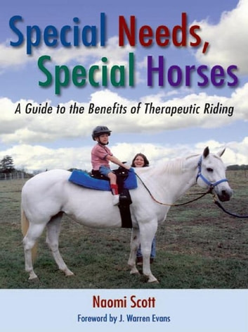 Special Needs Special Horses: A Guide to the Benefits of Therapeutic Riding ebook by Naomi Scott