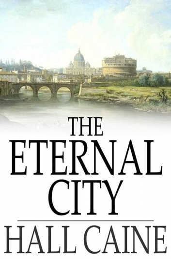 The Eternal City ebook by Hall Caine