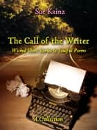 The Call of the Writer - Wicked Short Stories and Soulful Poems ebook by Sue Kainz