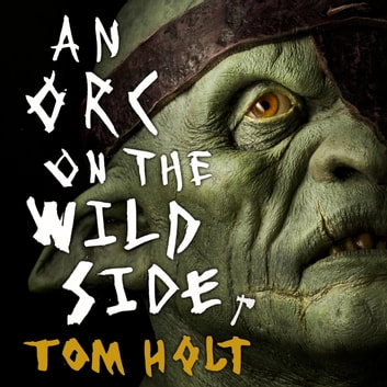 An Orc on the Wild Side audiobook by Tom Holt