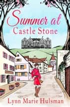 Summer at Castle Stone eBook by Lynn Marie Hulsman