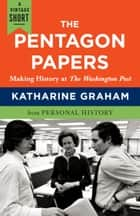The Pentagon Papers - Making History at the Washington Post ebook by Katharine Graham