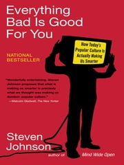 Everything Bad is Good for You - How Today's Popular Culture Is Actually Making Us Smarter ebook by Steven Johnson