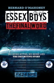 Essex Boys: The Final Word - No More Myths, No More Lies - The Definitive Story ebook by Bernard O'Mahoney