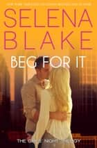 Beg For It (Girls' Night Trilogy, Book 3) ebook by Selena Blake