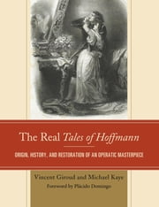 The Real Tales of Hoffmann - Origin, History, and Restoration of an Operatic Masterpiece ebook by Vincent Giroud,Michael Kaye