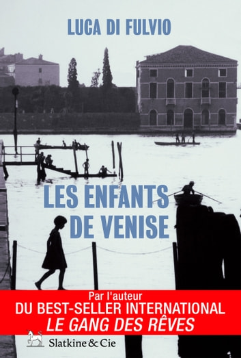 Les enfants de Venise - Par l'auteur du best-seller international Le gang des rêves ! ebook by Luca di Fulvio