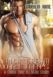 Irish Cream Dreams: A Candy Man Delivery Story - Candy Man Delivery, #2 ebook by Graylin Fox,Graylin Rane
