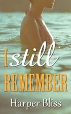 I Still Remember ebook by Harper Bliss