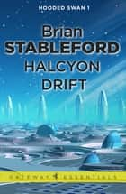 Halcyon Drift: Hooded Swan 1 ebook by Brian Stableford