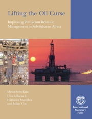 Lifting the Oil Curse: Improving Petroleum Revenue Management in Sub-Saharan Africa ebook by Harinder Mr. Malothra, Milan Mr. Cuc, Ulrich Mr. Bartsch,...