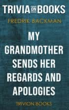 My Grandmother Sends Her Regards and Apologies by Fredrik Backman (Trivia-On-Books) ebook by Trivion Books