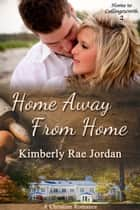 Home Away from Home - Home to Collingsworth, #2 ebook by Kimberly Rae Jordan