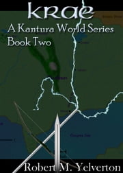 Krae (Book 2 of the Kantura World series) ebook by Robert M. Yelverton