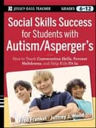 Social Skills Success for Students with Autism / Asperger's - Helping Adolescents on the Spectrum to Fit In ebook by Fred Frankel, Jeffrey J. Wood
