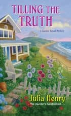 Tilling the Truth ebook by Julia Henry
