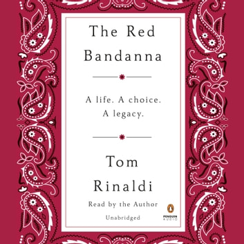 The Red Bandanna - A Life. A Choice. A Legacy. audiobook by Tom Rinaldi
