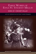 Early Works of Edna St. Vincent Millay (Barnes & Noble Library of Essential Reading) - Selected Poetry and Three Plays ebook by Edna St. Vincent Millay, Stacy Carson Hubbard