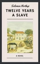 Solomon Northup: Twelve Years a Slave (English Edition) ebook by Solomon Northup