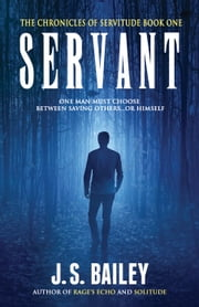 Servant - The Chronicles of Servitude, #1 ebook by J. S. Bailey